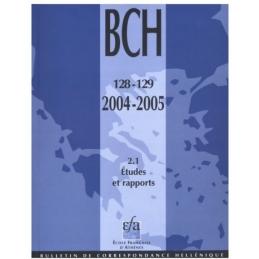 Bulletin de Correspondance Hellénique - 128-129 - 2004-2005 - 2,1 Etudes et rapports.