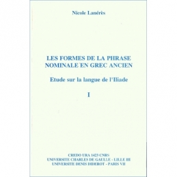 Les formes de la phrase nominale en grec ancien. Etude de la langue de L'Iliade : I
