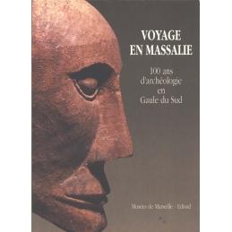 Voyage en Massalie  100 ans d'archéologie en Gaule du Sud