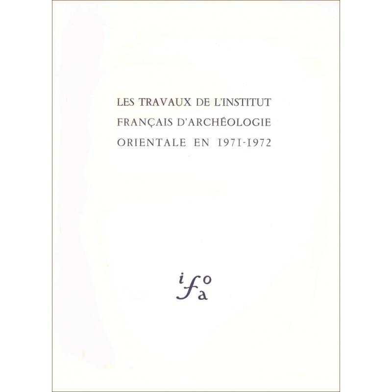 Les travaux de l'Institut français d'archéologie orientale en 1971-1972