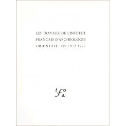 Les travaux de l'Institut français d'archéologie orientale en 1972-1973