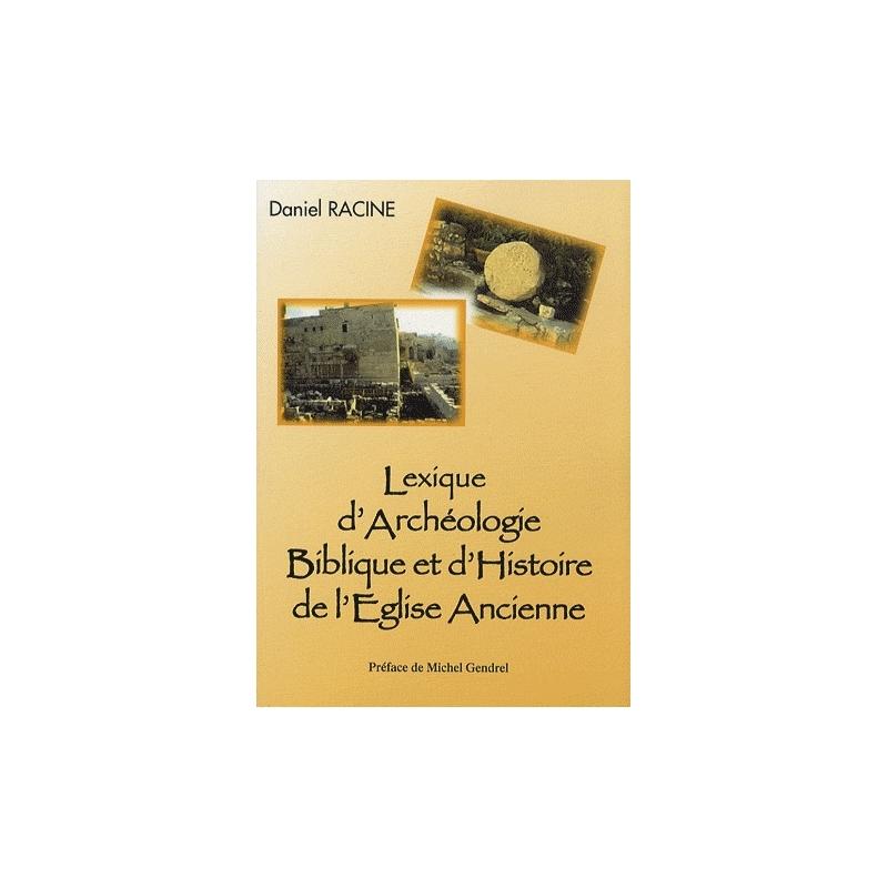 Lexique d'Archéologie Biblique et d'Histoire de l'Eglise Ancienne