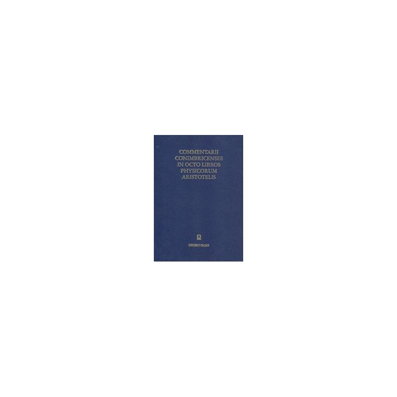 Commentarii Collegii Conimbricensis Societatis Jesu en octo libros physicorum Aristotelis Stagyritae