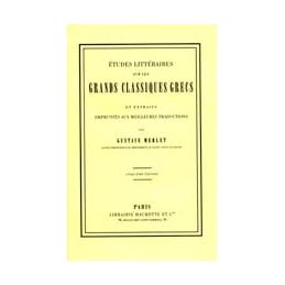 Études littéraires sur les grands classiques grecs et extraits empruntés aux meilleures traductions