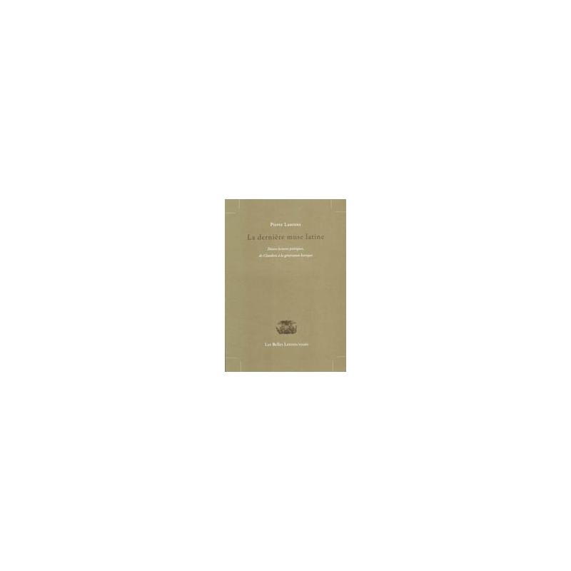 La Dernière Muse latine. Douze lectures poétiques de Claudien à la génération baroque