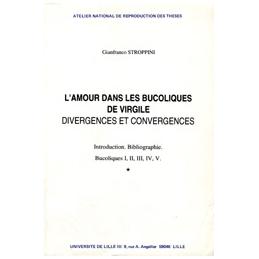L'Amour dans les Bucoliques de Virgile. Divergences et Convergences. Tomes I et II