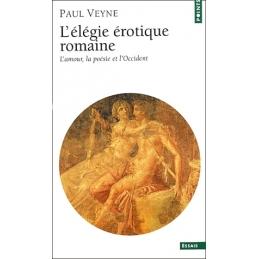 L'élégie érotique romaine. L'amour, la poésie et l'occident
