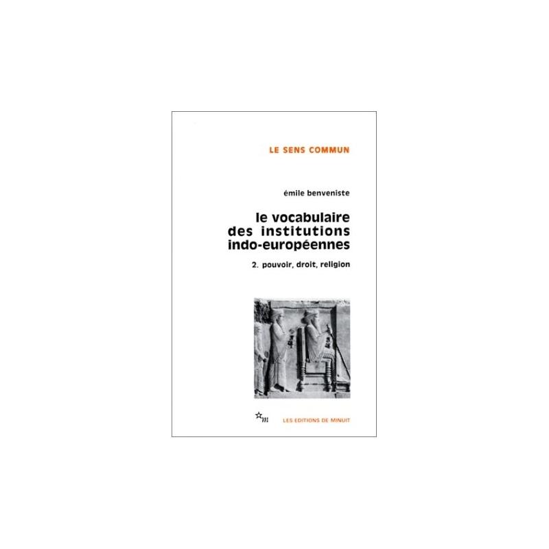 Le vocabulaire des institutions indo-européennes. 2. Pouvoir, droit, religion