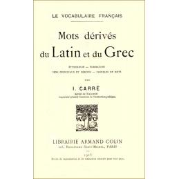 Mots dérivés du latin et du grec  étymologie, formation, sens principaux et dérivés, familles de mots