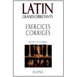 Latin grands débutants  exercices corrigés. Cours en trente leçons