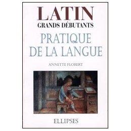 Latin grands débutants  pratique de la langue
