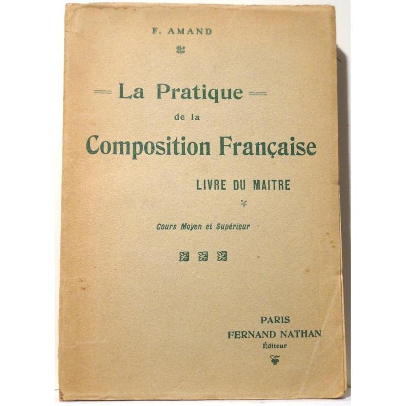 La pratique de la Composition Française. Livre du maître. Cours moyen et supérieur et complémentaire
