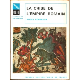La crise de l'empire romain, de Marc Aurèle à Anastase