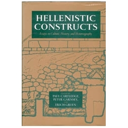 Hellenistic Constructs. Essays in Culture, History and Historiography
