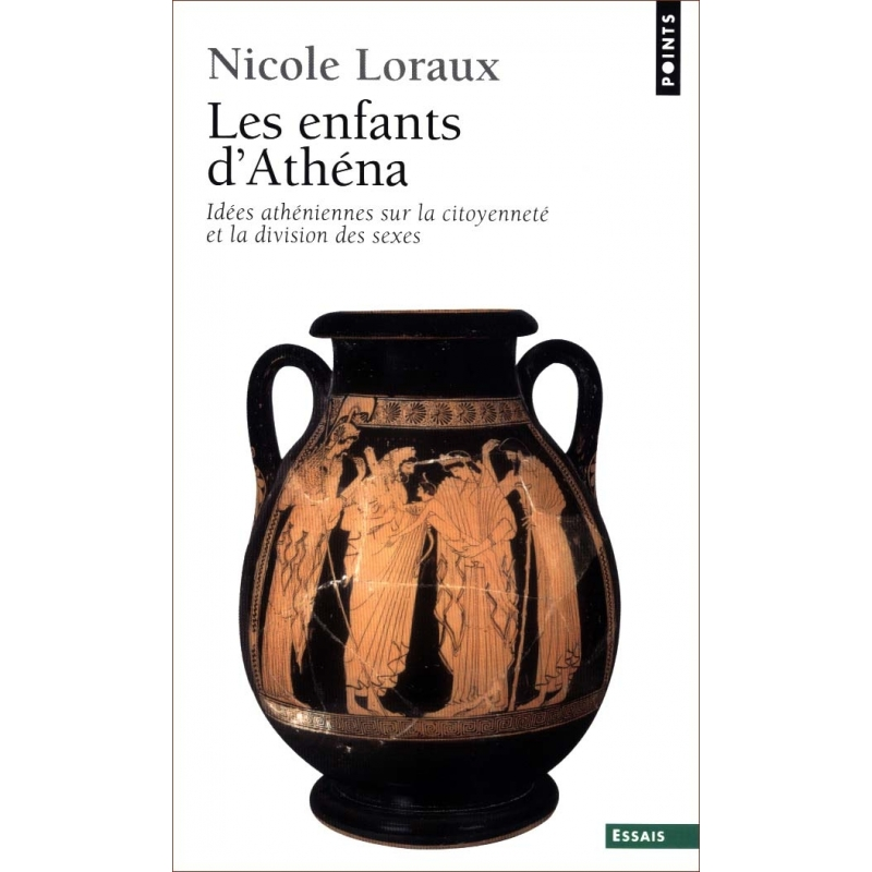 Les enfants d'Athéna   Idées athéniennes sur la citoyenneté et la division des sexes