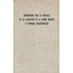 Recherches sur le mariage et la condition de la femme mariée à l'époque hellénistique