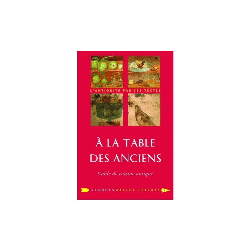 A la Table des Anciens. Guide de cuisine antique
