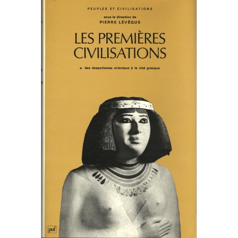 Les premières civilisations - tome I - Des despotismes orientaux à la cité grecque