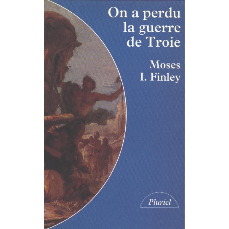 On a perdu la Guerre de Troie. Propos et polémiques sur l'Antiquité