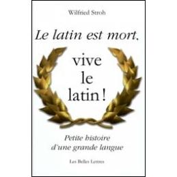 Le Latin est mort, vive le latin ! Petite histoire d'une grande langue