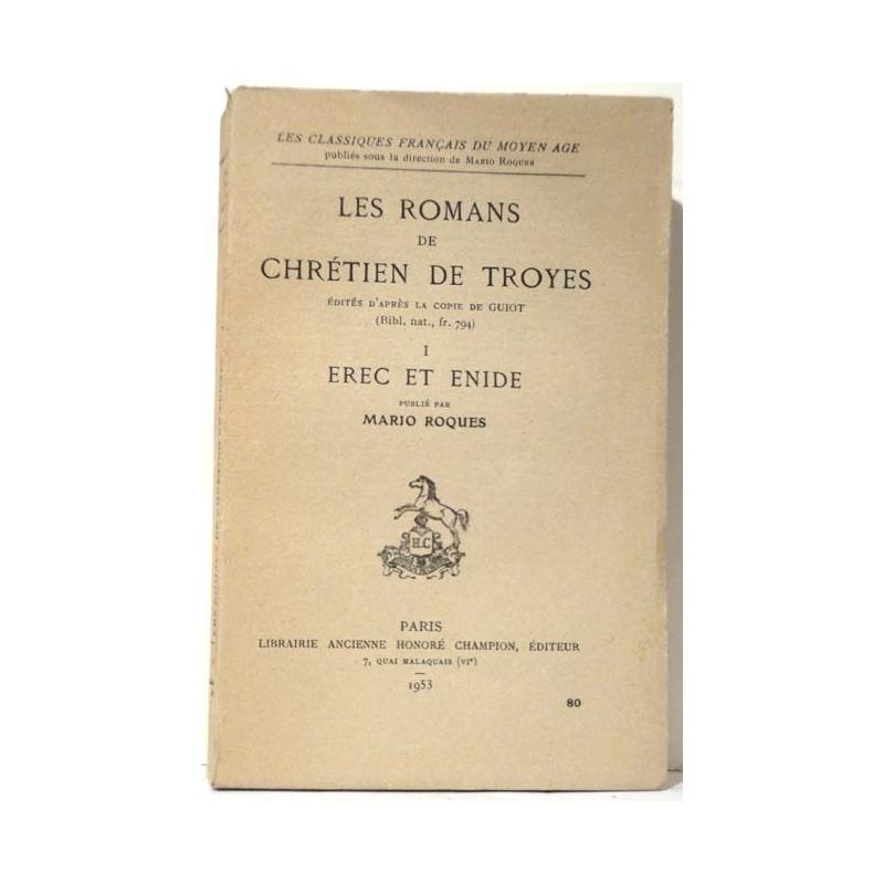 Les romans de Chrétien de Troyes I : Erec et Enide