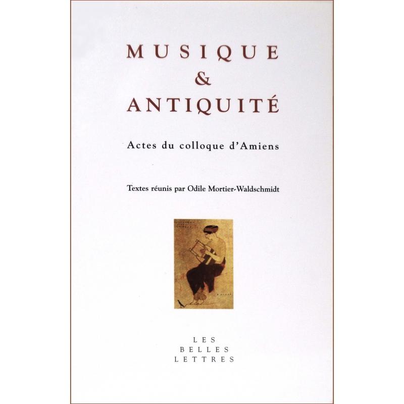 Musique et Antiquité : Actes du colloque d'Amiens (25-26 octobre 2004)