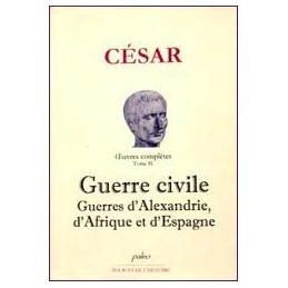 Œuvres complètes tome II   Commentaires sur la guerre civile, sur les guerres d'Alexandrie, d'Afrique et d'Espagne
