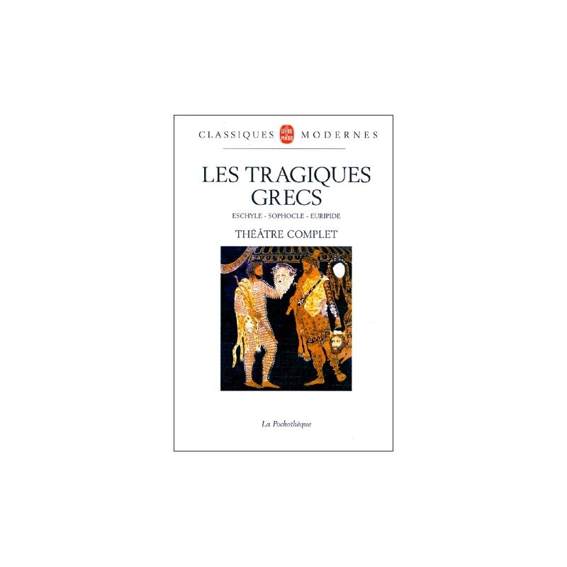 Les Tragiques Grecs   Théâtre complet