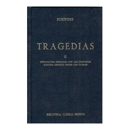 Tragedias, tome II (Suplicantes, Heracles, Ion, Las Troyanas, Electra, Ifigenia entre los tauros)