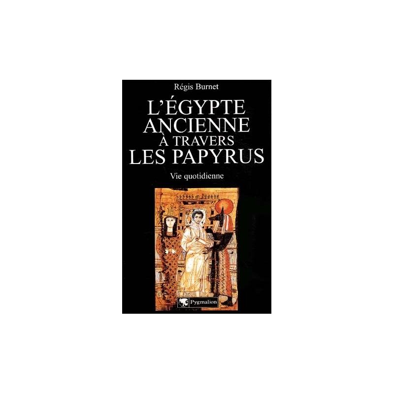 L'Egypte ancienne à travers les papyrus. Vie quotidienne