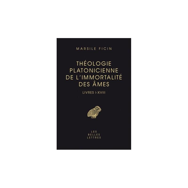 Théologie platonicienne de l'immortalité des âmes - Livres I-XVIII