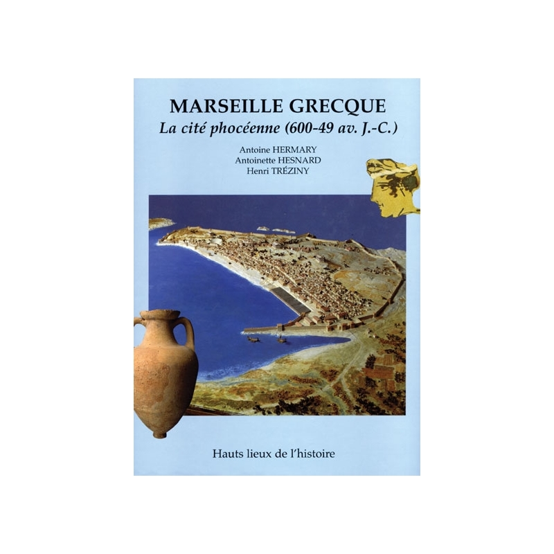 Marseille grecque. La cité phocéenne (600-49 av. J.-C.)