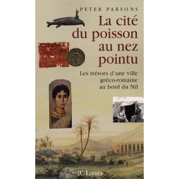 La cité du poisson au nez pointu - Les trésors d'une ville gréco-romaine au bord du Nil
