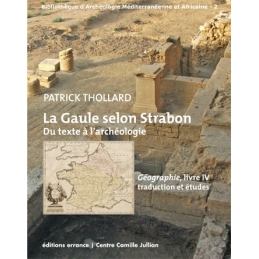 La Gaule selon Strabon. Du texte à l'archéologie. Géographie, livre IV. Traduction et études