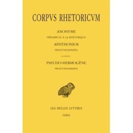 Corpus Rhetoricum - Anonyme : Préambule à la rhétorique. Aphtonios : Progymnasmata.