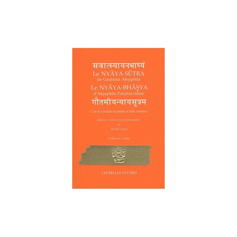 L'art de conduire la pensée en Inde ancienne. Nyaya-Sutra de Gautama Aksapada et Nyaya-Bhasya d'Aksapada Paksilasvamin