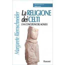 La religione dei Celti : Una concezione del mondo