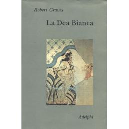 La Dea Bianca - Grammatica storica del mito poetico