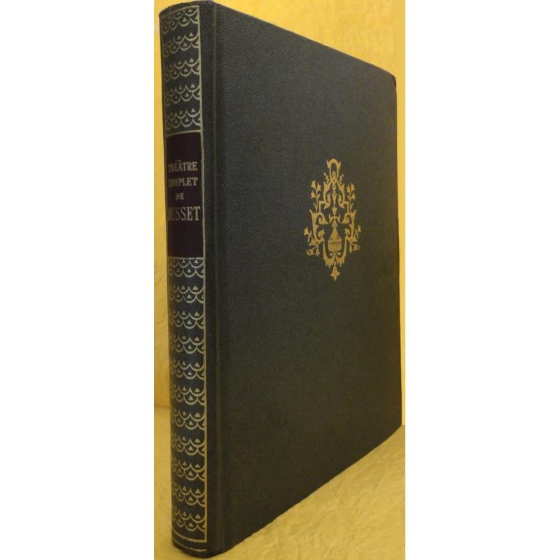 Théâtre complet de Musset. Texte établi et annoté par Philippe Van Tieghem. Présentation par Jean Sarment.