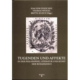 Tugenden und Affekte in der Philosophie, Literatur und Kunst der Renaissance