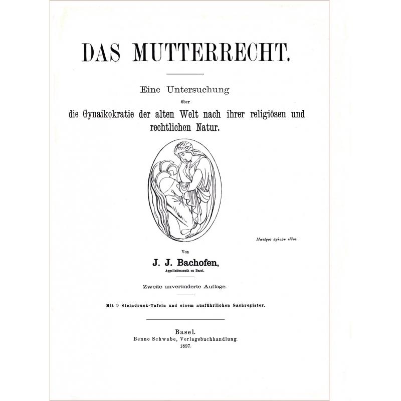 Das Mutterrecht. Eine Untersuchung über die Gynaikokratie der alten Welt nach ihrer religiösen und rechtlichen Natur.