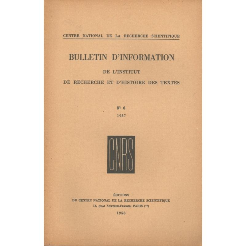 Bulletin d'information de l'Institut de recherche et d'histoire des textes n° 6. 1957