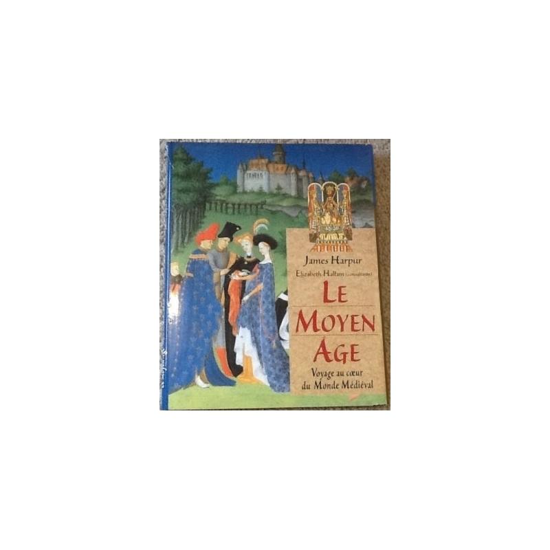 Le Moyen Age : Voyage Au cœur du monde médiéval