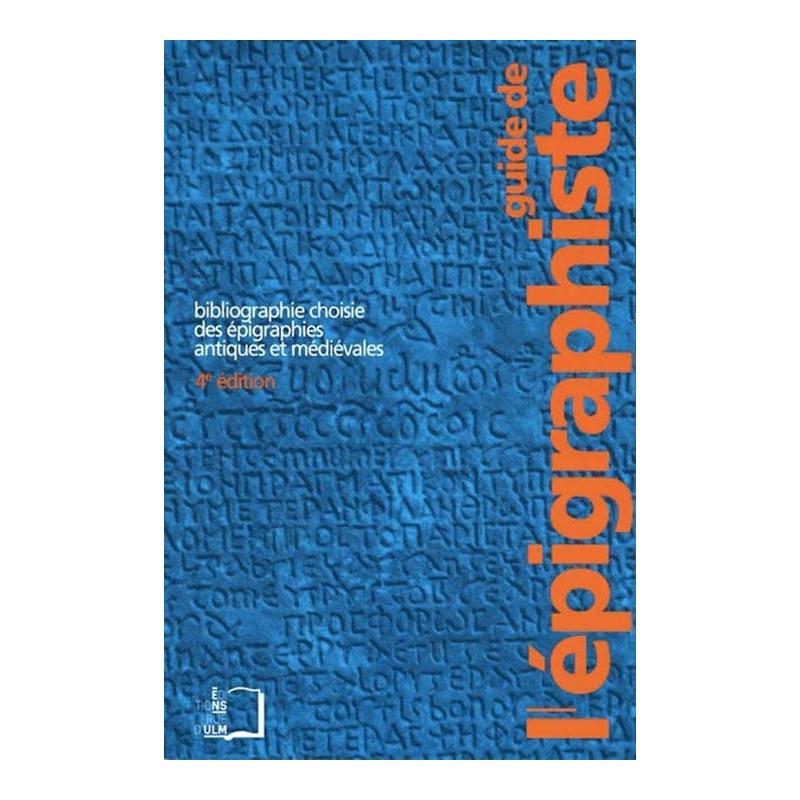 Guide de l'épigraphiste. Bibliographie choisie des épigraphies antiques et médiévales