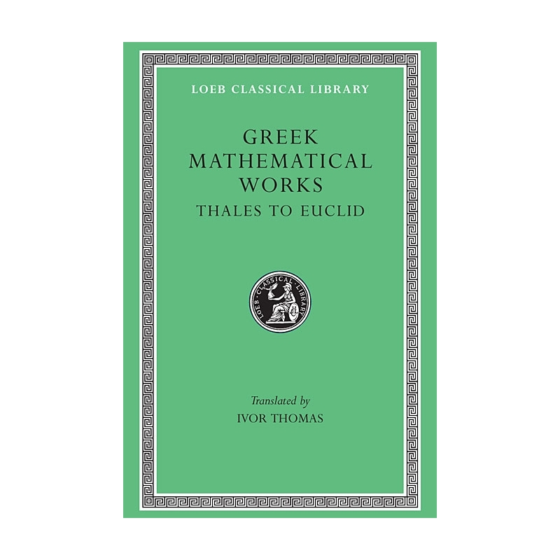 Greek Mathematical Works, vol I : Thales to Euclid