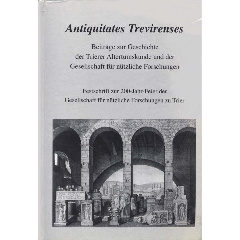 Antiquitates Trevirenses. Beiträge zur Geschichte der Trierer Altertumskunde und der Gesellschaft für nützliche Forschungen.