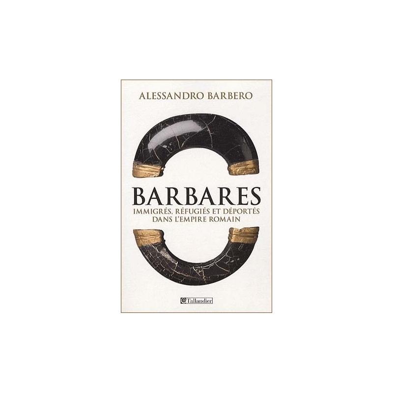 Barbares - Immigrés, réfugiés et déportés dans l'Empire romain