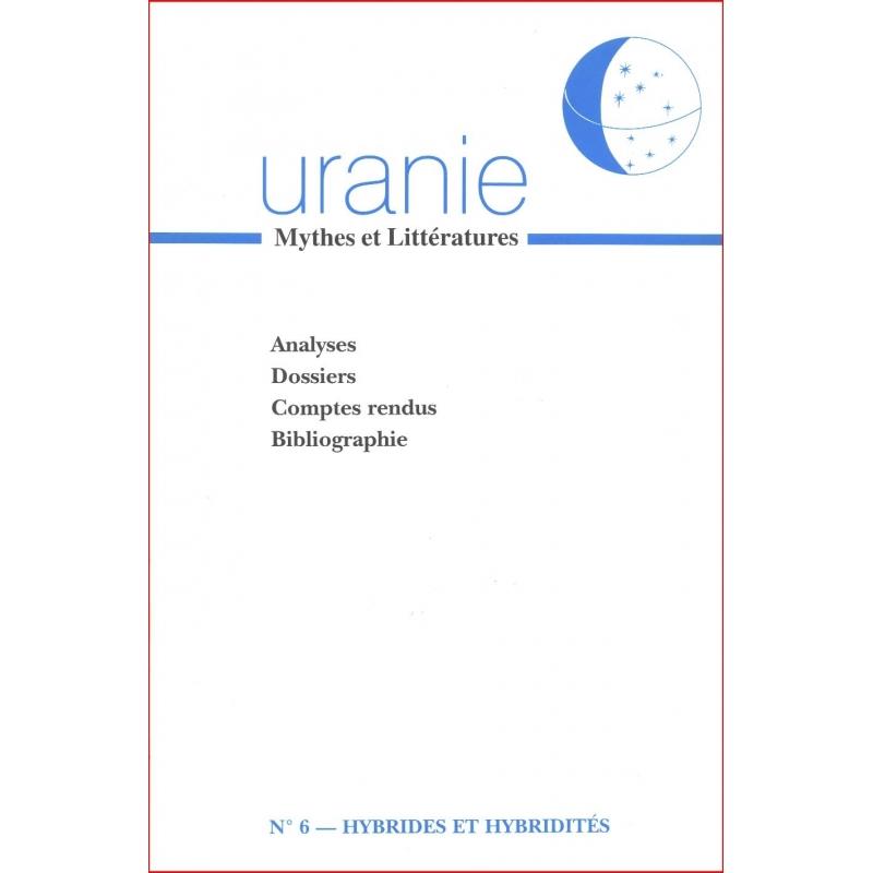 Uranie 6 : Hybrides et hybridités. Analyses. Dossiers. Comptes rendus. Bibliographie