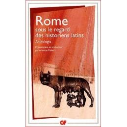 Rome sous le regard des historiens latins - Anthologie