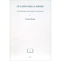 Le Latin par la messe. Un itinéraire linguistique et religieux.